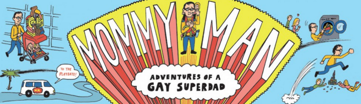 Mommy Man: Adventures of a Gay Superdad